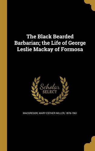 Download The Black Bearded Barbarian; The Life of George Leslie MacKay of Formosa pdf epub