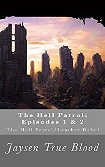 The Hell Patrol: Episodes 1 & 2: The Hell Patrol/Leather Rebel by [True Blood, Jaysen]