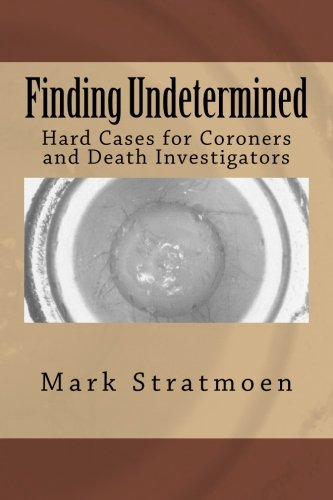 Finding Undetermined: Hard Cases for Coroners and Death Investigators PDF Text fb2 ebook