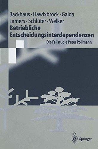 Betriebliche Entscheidungsinterdependenzen: Die Fallstudie Peter Pollmann (Springer-Lehrbuch)