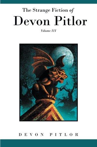 Download The Strange Fiction of Devon Pitlor: Volume III (Volume 3) PDF