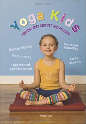 Yoga Kids: Keeping Busy Kids Fit and Relaxed: Kirsten Hall ...