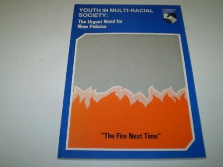 Youth in multi-racial society: The urgent need for new policies ; the fire next time
