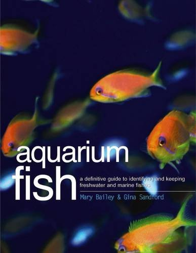 (Aquarium Fish: A Definitive Guide To Identifying And Keeping Freshwater And Marine Fishes)