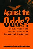 img - for Against the Odds?: Social Class and Social Justice in Industrial Societies book / textbook / text book