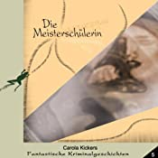Die Meisterschülerin (Fantastische Kriminalgeschichten 5) | Carola Kickers