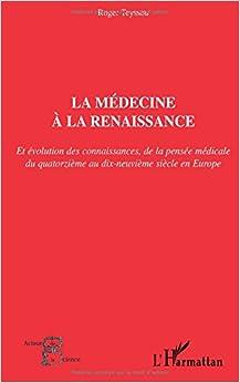 Book LA MÉDECINE À LA RENAISSANCE: Et évolution des connaissances, de la pensée médicale du quatorzième au dix-neuvième siècle en Europe (French Edition)