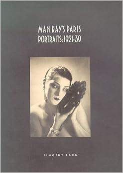 Man Ray's Paris Portraits: 1921-39 by Timothy Baum (1991-02-02)