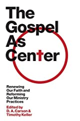 The Gospel as Center: Renewing Our Faith and Reforming Our Ministry Practices Kindle Edition
