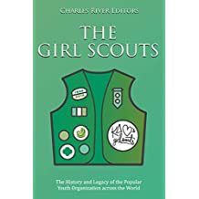 The Girl Scouts: The History and Legacy of the Popular Youth Organization across the World