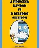 A princesa DanDan vs o bizarro Celulon (Portuguese Edition)