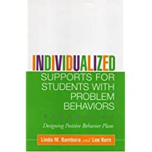 Individualized Supports for Students with Problem Behaviors: Designing Positive Behavior Plans (The Guilford School Practitioner Series)