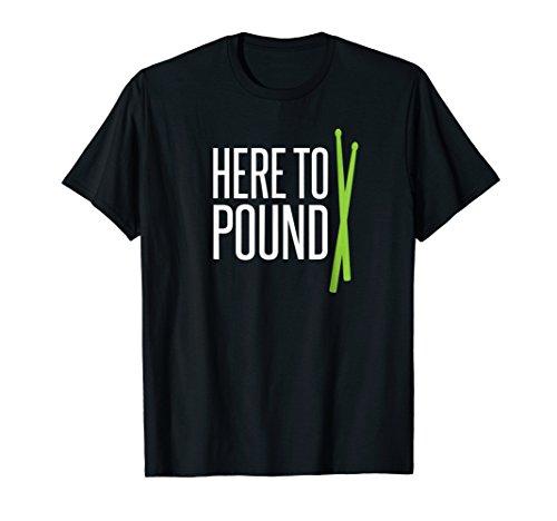 (Here to Pound Drum Sticks Pounding Class Workout Tshirt)