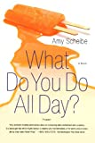 What Do You Do All Day?, Amy Scheibe, 0312425627