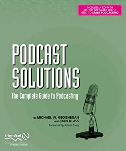 Podcast Solutions: The Complete Guide to Podcasting