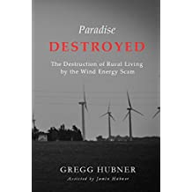 Paradise Destroyed: The Destruction of Rural Living by the Wind Energy Scam