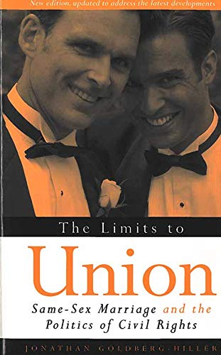 The Limits to Union: Same-Sex Marriage and the Politics of Civil Rights (Law, Meaning, And Violence) -  Jonathan Goldberg-Hiller, Revised Edition, Paperback