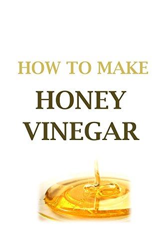 HONEY VINEGAR: How To Make Honey (Honey Vinegar Recipe)