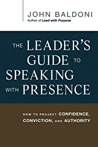 The Leader's Guide to Speaking with Presence: How to Project Confidence, Conviction, and Authority