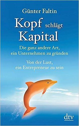 Cover des Buchs: Kopf schlägt Kapital: Die ganz andere Art, ein Unternehmen zu gründen Von der Lust, ein Entrepreneur zu sein