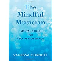 The Mindful Musician: Mental Skills for Peak Performance