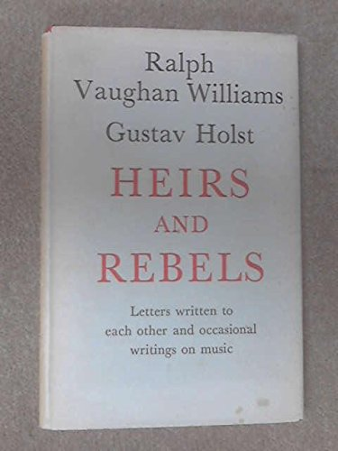 Heirs and Rebels: Letters Written to Each Other and Occasional Writings on Music by Praeger