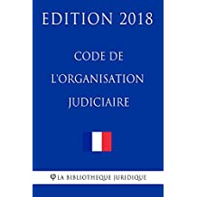 Code de l'organisation judiciaire: Edition 2018 (French Edition)