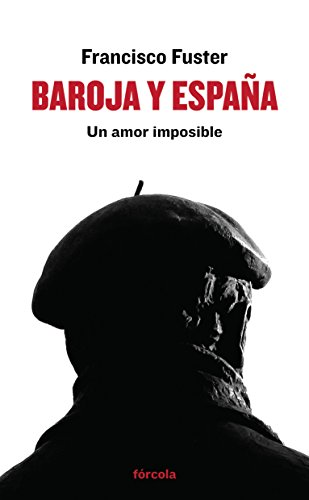 Baroja y España: Un amor imposible (Spanish Edition)