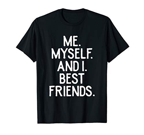 Funny Introverts Friend Gift Me Myself And I Best Friends T-Shirt
