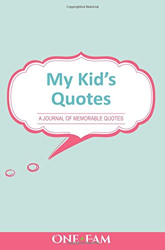 My Kid's Quotes: A Parents' Journal of Memorable Quotes [Onefam] (Tapa Blanda)
