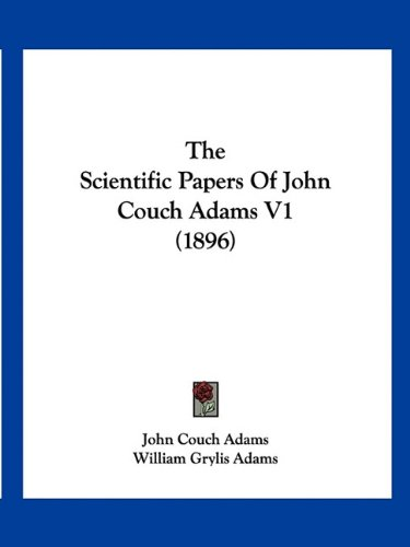 Read Online The Scientific Papers Of John Couch Adams V1 (1896) pdf