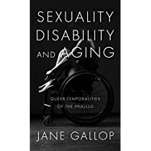 Sexuality, Disability, and Aging: Queer Temporalities of the Phallus