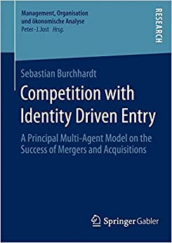 Book Competition with Identity Driven Entry: A Principal Multi-Agent Model on the Success of Mergers and Acquisitions (Management, Organisation und ökonomische Analyse)