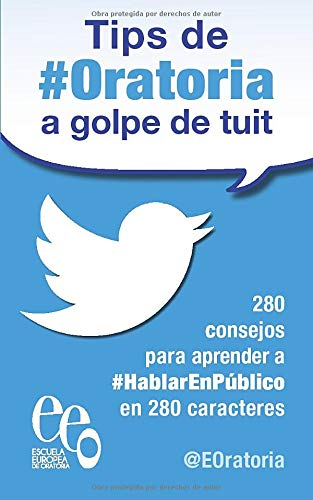 Tips de #Oratoria a golpe de tuit: 280 consejos para aprender a #HablarEnPúblico en 280 caracteres