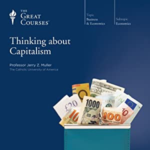 Thinking about Capitalism Lecture by Jerry Z. Muller, The Great Courses Narrated by Jerry Z. Muller