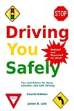 Driving You Safely: Tips and Advice for Sane, Sensible, and Safe Driving