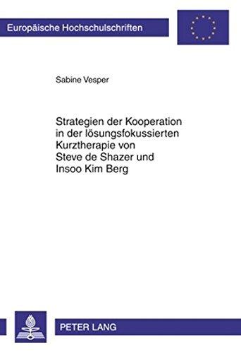Strategien der Kooperation in der lösungsfokussierten Kurztherapie von Steve de Shazer und Insoo Kim Berg (Europäische Hochschulschriften / European ... / Publications Universitaires Européennes)