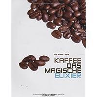 Kaffee, das magische Elixier: Geschichte, Bedeutung und Genuss