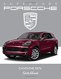 Supercars Porsche Cayenne SUV Sketchbook: Blank Paper for Drawing, Doodling or Sketching, Writing