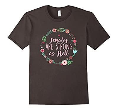 Females Are Strong As Hell - Funny Feminist T-Shirt