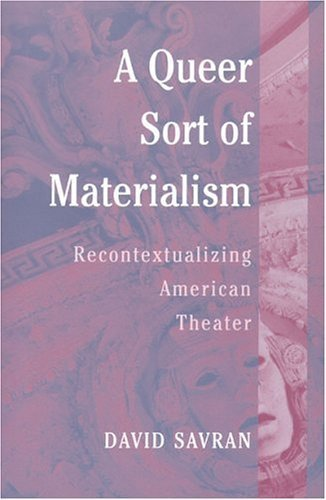 A Queer Sort of Materialism: Recontextualizing American Theater (Triangulations: Lesbian/Gay/Queer Theater/Drama/Performance) by David Savran (2003-04-18) by University of Michigan Press