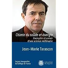 Chimie du solide et énergie. Exemples et avenir d'une science millénaire: Leçon inaugurale prononcée le jeudi 23janvier2014 (Leçons inaugurales t. 243) (French Edition)