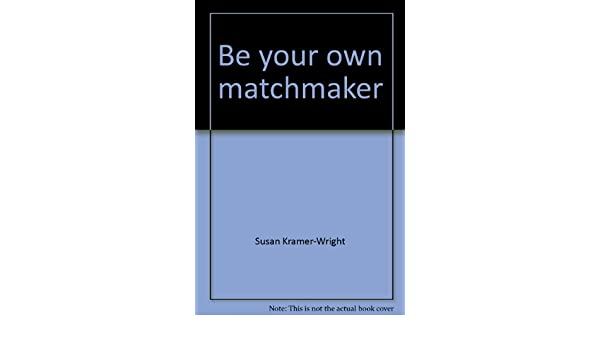 Be your own matchmaker