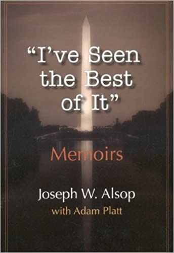 I've Seen the Best of It: Adam Platt, Joseph W  Alsop: 9781604190076
