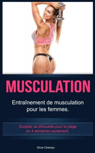 Musculation: Entraînement de musculation pour les femmes. Sculpter sa silhouette pour la plage en 4 semaines seulement. (French Edition) pdf