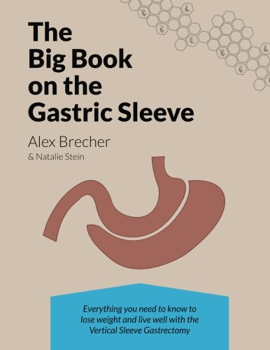 The BIG Book on the Gastric Sleeve: Everything You Need To Know To Lose Weight and Live Well with th