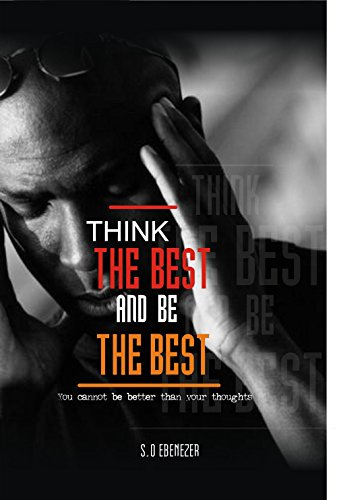 Think The Best & Be The Best: You can be better than your thoughts