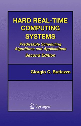Hard Real-Time Computing Systems: Predictable Scheduling Algorithms and Applications (Real-Time Systems Series)