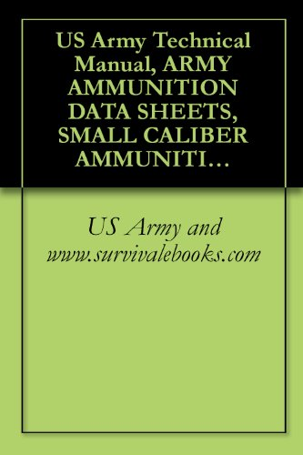US Army Technical Manual, ARMY AMMUNITION DATA SHEETS, SMALL CALIBER AMMUNITION, FSC 1305, TM 43-0001-27, 1994
