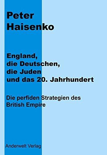 England, die Deutschen, die Juden und das 20. Jahrhundert: Die perfiden Strategien des British Empire